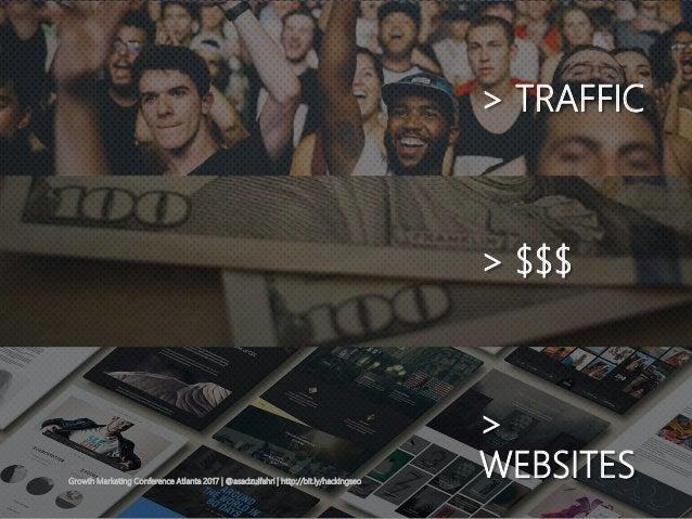 > TRAFFIC > $$$ > WEBSITESGrowth Marketing Conference Atlanta 2017   @asadzulfahri   http://bit.ly/hackingseo