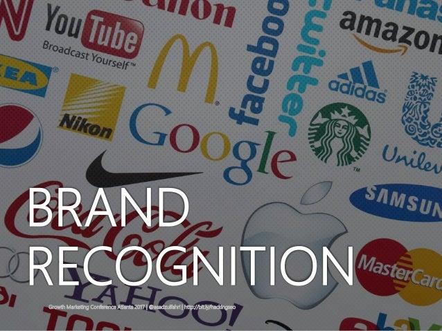 Growth Marketing Conference Atlanta 2017   @asadzulfahri   http://bit.ly/hackingseo BRAND RECOGNITION