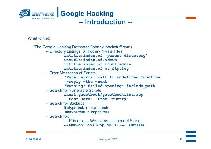 Google Hacking                        -- Introduction -- What to find:        The Google Hacking Database (johnny.ihackstu...