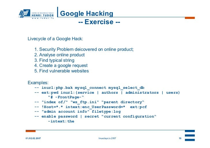 Google Hacking                        -- Exercise -- Livecycle of a Google Hack:        1. Security Problem deicovered on ...