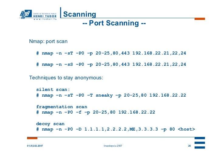 Scanning                     -- Port Scanning -- Nmap: port scan        # nmap –n –sT –P0 –p 20-25,80,443 192.168.22.21,22...