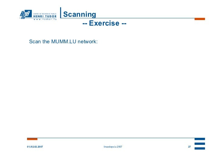 Scanning                     -- Exercise -- Scan the MUMM.LU network:01./02.02.2007               linuxdays.lu 2007   27