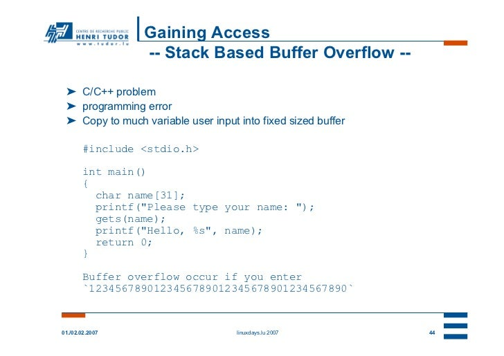 Gaining Access                 -- Stack Based Buffer Overflow -- ➤ C/C++ problem ➤ programming error ➤ Copy to much variab...