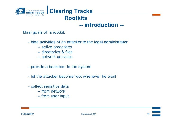 Clearing Tracks                         Rootkits                               -- introduction -- Main goals of a rootkit:...