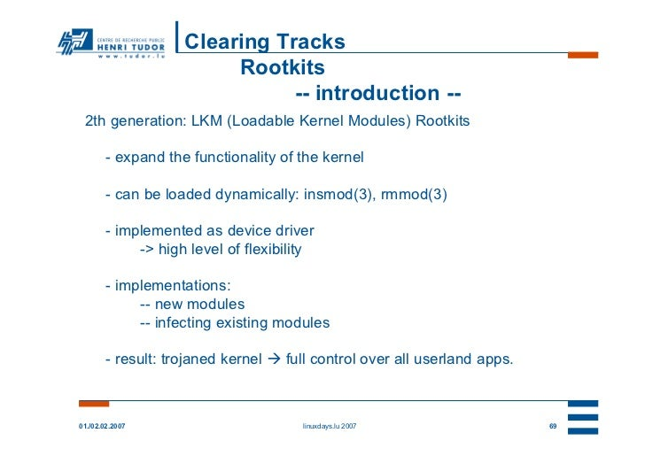 Clearing Tracks                         Rootkits                               -- introduction -- 2th generation: LKM (Loa...