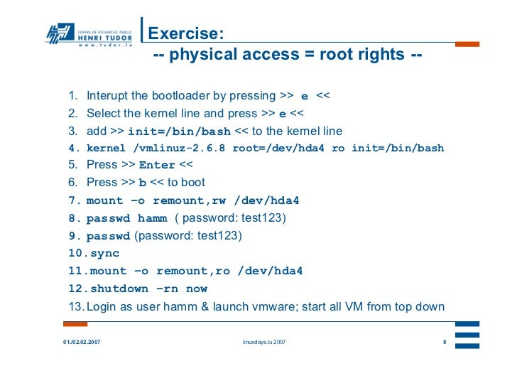 Exercise:                 -- physical access = root rights -- 1. Interupt the bootloader by pressing >> e << 2. Select the...
