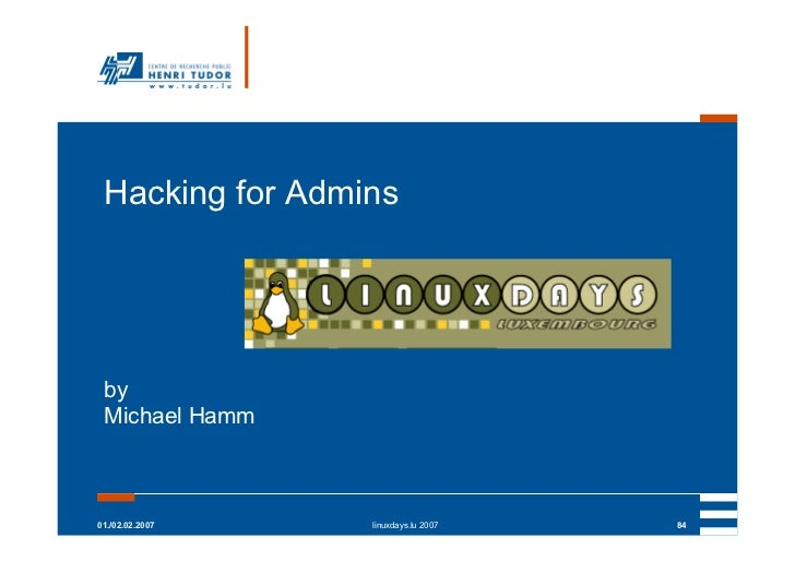Hacking for Admins by Michael Hamm01./02.02.2007   linuxdays.lu 2007   84
