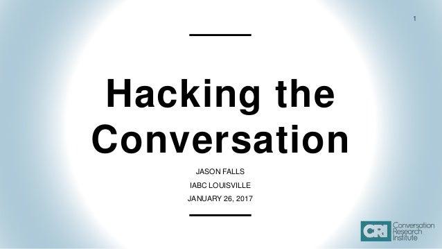 1 Hacking the Conversation JASON FALLS IABC LOUISVILLE JANUARY 26, 2017