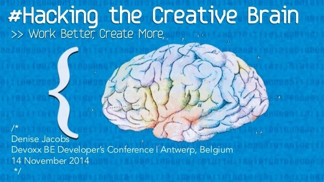 >> Work Better, Create More  /*  Denise Jacobs  Devoxx BE Developer's Conference | Antwerp, Belgium  14 November 2014  */