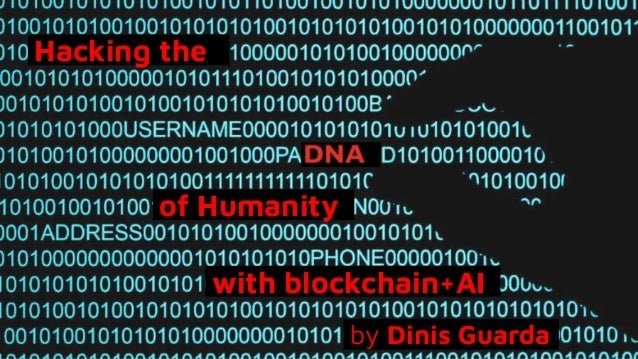 Hacking the of Humanity with blockchain+AI by Dinis Guarda