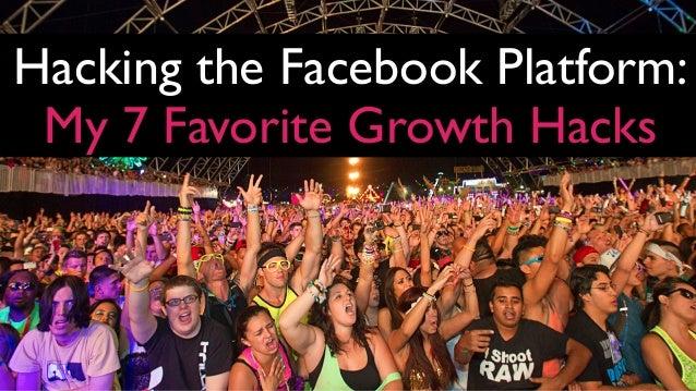 Hacking the Facebook Platform: My 7 Favorite Growth Hacks
