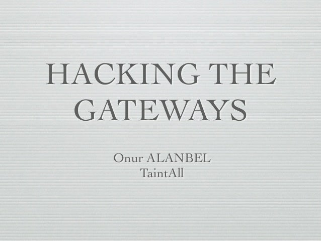 HACKING THE GATEWAYS Onur ALANBEL TaintAll