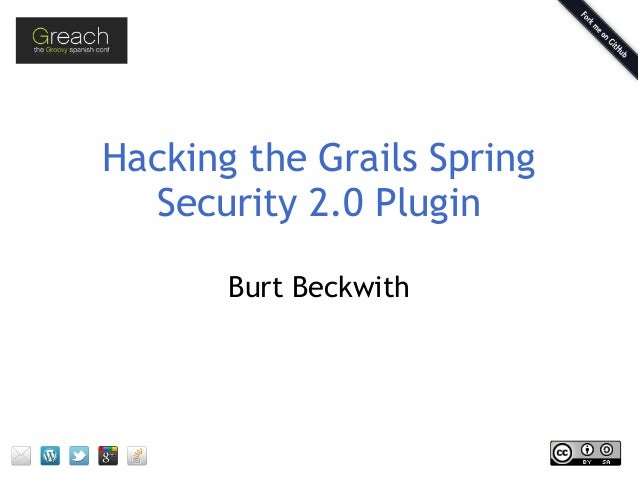 Hacking the Grails Spring Security 2.0 Plugin Burt Beckwith