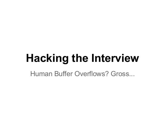 Hacking the Interview Human Buffer Overflows? Gross...