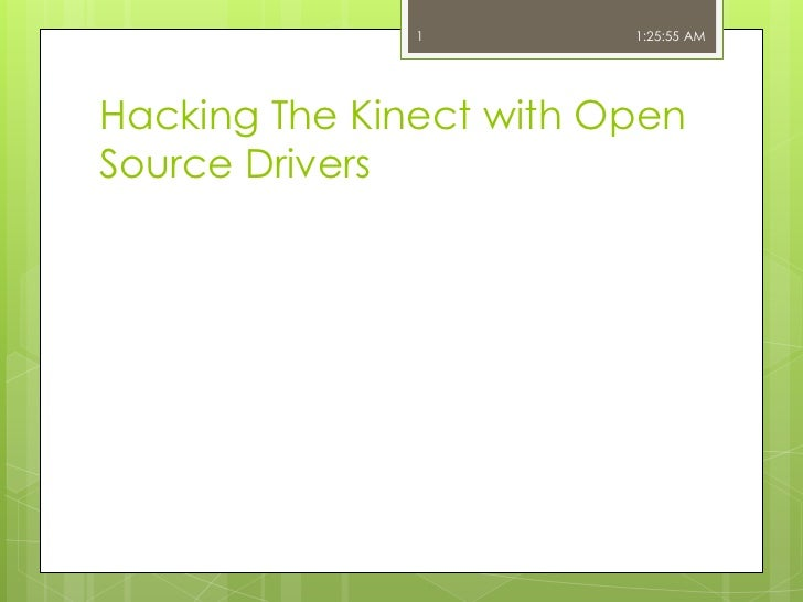 Hacking The Kinect with Open Source Drivers<br />1<br />11:16:20 AM<br />