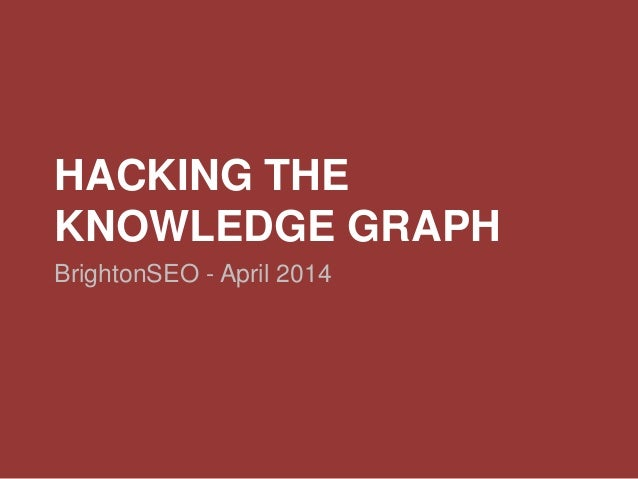 HACKING THE KNOWLEDGE GRAPH BrightonSEO - April 2014