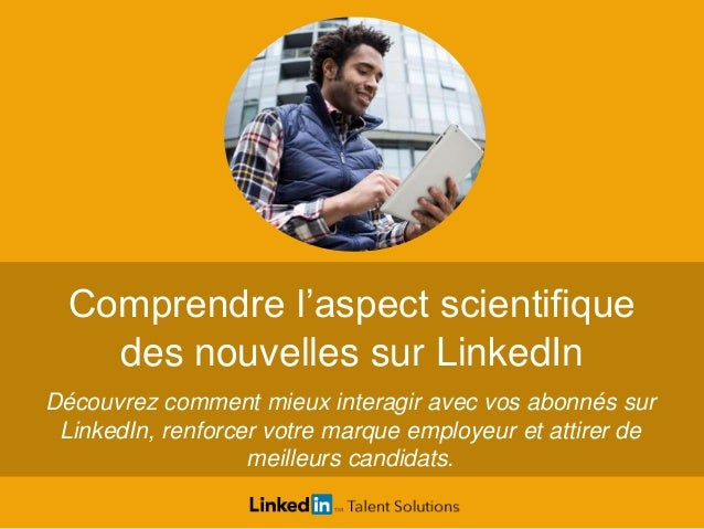 Comprendre l'aspect scientifique des nouvelles sur LinkedIn Découvrez comment mieux interagir avec vos abonnés sur LinkedI...