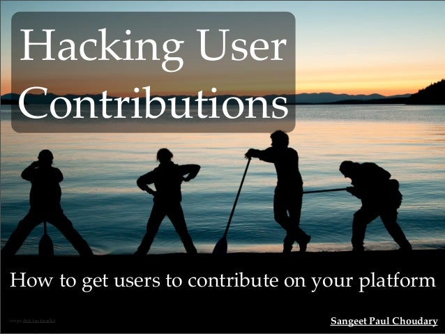 Hacking User    ContributionsHow to get users to contribute on your platformImage: Petr Jan Juračka            Sangeet Pau...
