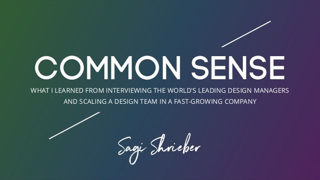 Common SenseWHAT I LEARNED FROM INTERVIEWING THE WORLD'S LEADING DESIGN MANAGERS AND SCALING A DESIGN TEAM IN A FAST-GROWI...