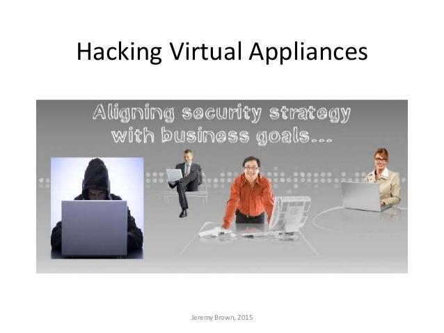 Hacking Virtual Appliances Jeremy Brown, 2015