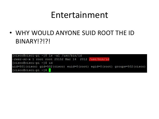 Entertainment • WHY WOULD ANYONE SUID ROOT THE ID BINARY!?!?!