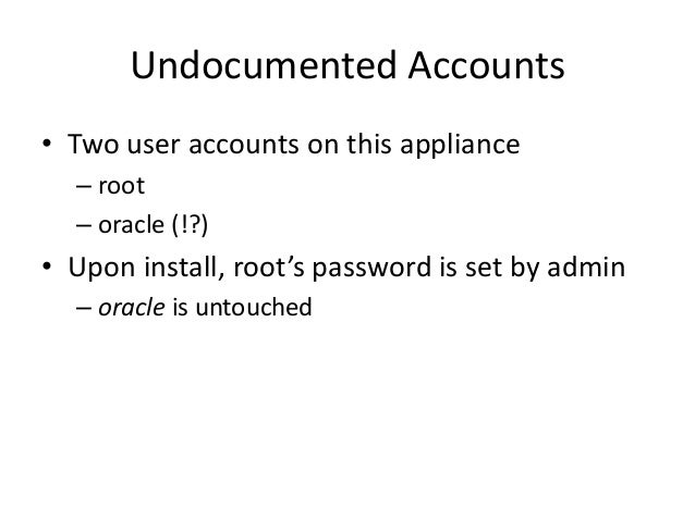 Undocumented Accounts • We search the filesystem and finally… BINGO