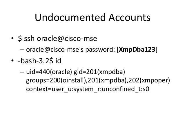 Undocumented Accounts • -bash-3.2$ ls -al /etc/sudoers – -r--r----- 1 root root 4789 Mar 6 00:27 /etc/sudoers • -bash-3.2$...