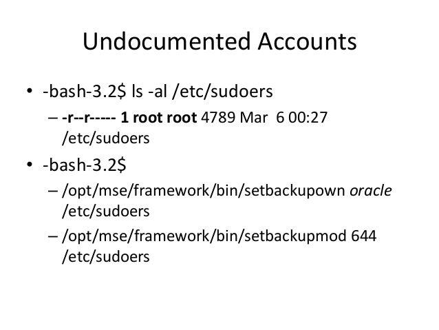 "Undocumented Accounts • -bash-3.2$ echo ""oracle ALL=(ALL) NOPASSWD:ALL"" >> /etc/sudoers • -bash-3.2$ sudo bash – sudo: /et..."