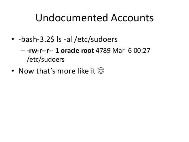 Undocumented Accounts • Ok, ok, let's clean up after ourselves • -bash-3.2$ – /opt/mse/framework/bin/setbackupown root /et...
