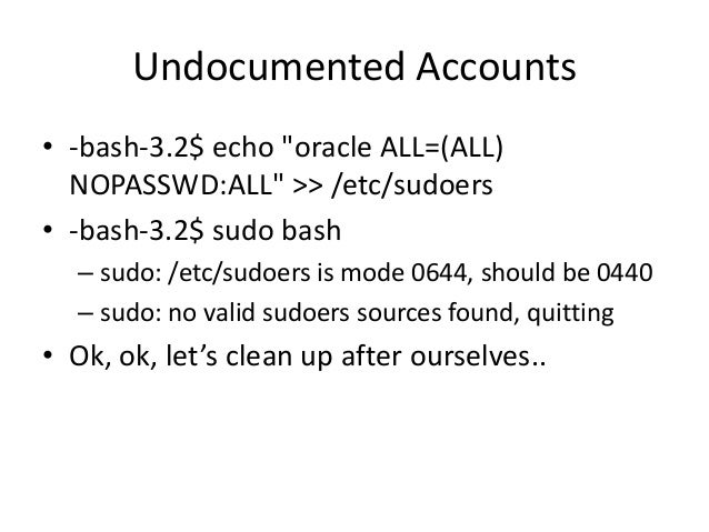 Undocumented Accounts • -bash-3.2$ sudo bash • bash-3.2# id – uid=0(root) gid=0(root) groups=0(root),1(bin),2(daemon),3(sy...