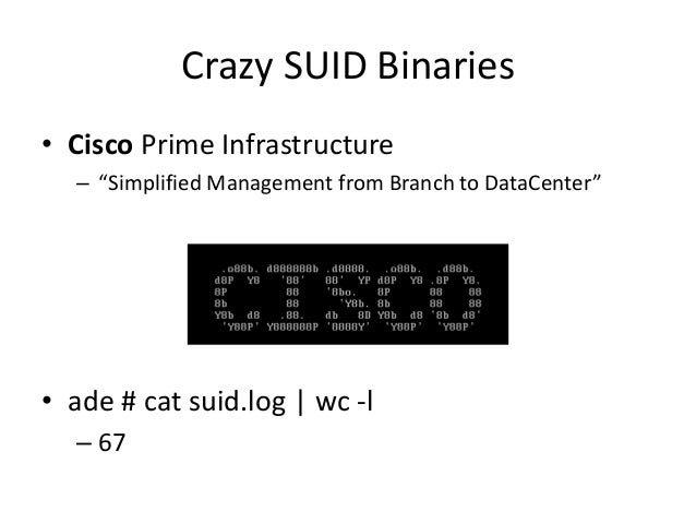 Crazy SUID Binaries • $ /opt/CSCOlumos/bin/runShellAsRoot – Segmentation fault (core dumped) • They didn't even check if g...