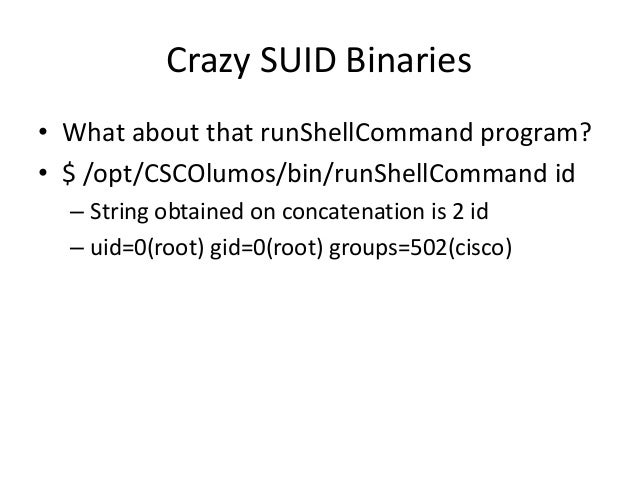 Crazy SUID Binaries + Remote • Two accounts on the system – Root password is set upon install – Cmuser password is only re...