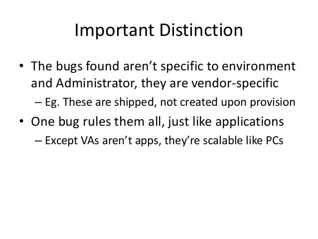 Important Distinction • The bugs found aren't specific to environment and Administrator, they are vendor-specific – Eg. Th...