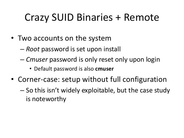 Crazy SUID Binaries + Remote • So maybe we can.. turn the firewall off? – [cmuser@cpca ~]$ /opt/system/bin/firewall -v -c ...