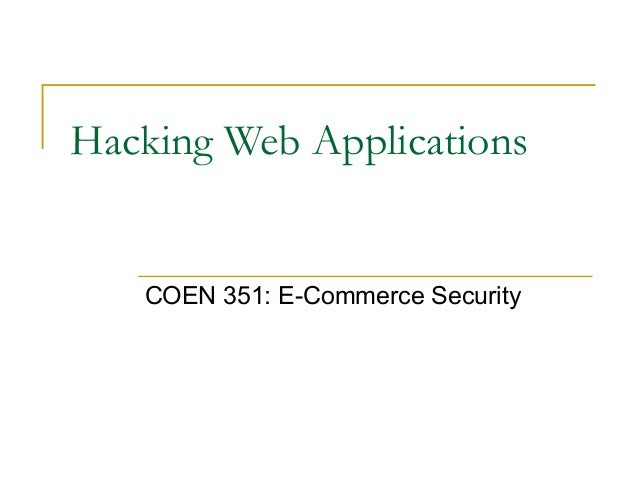Hacking Web Applications COEN 351: E-Commerce Security