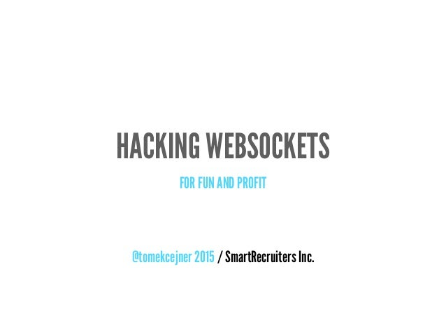 HACKING WEBSOCKETS FOR FUN AND PROFIT @tomekcejner 2015 / SmartRecruiters Inc.