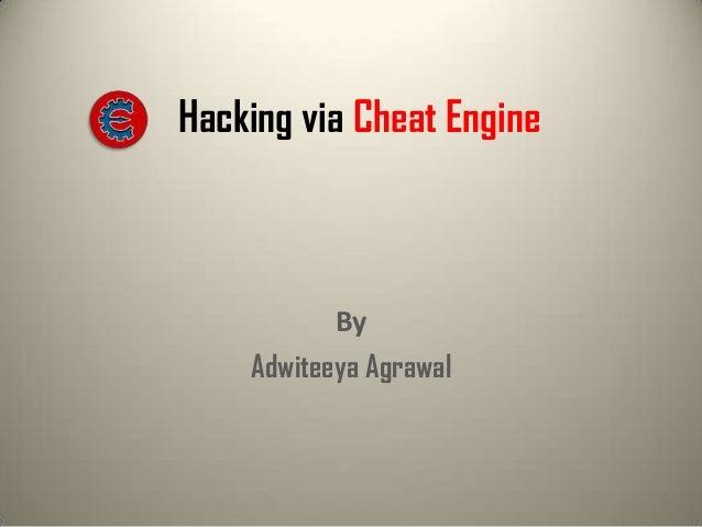 Hacking via Cheat Engine  By Adwiteeya Agrawal