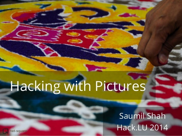 Hacking with Pictures  net-square  Saumil Shah  Hack.LU 2014