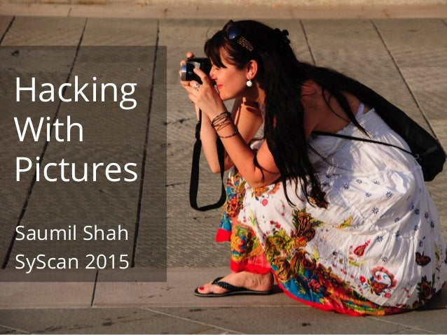 net-square Hacking With Pictures Saumil Shah SyScan 2015