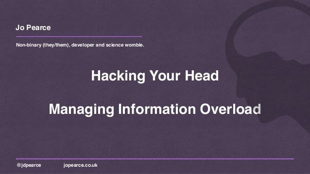Jo Pearce @jdpearce jopearce.co.uk Non-binary (they/them), developer and science womble. Hacking Your Head Managing Inform...