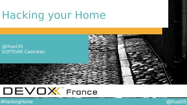 @lhuet35#HackingHome Hacking your Home @lhuet35 SOFTEAM Cadextan