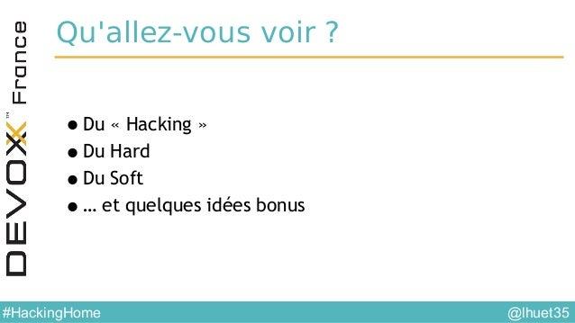@lhuet35#HackingHome Qu'allez-vous voir ? •Du «Hacking» •Du Hard •Du Soft •… et quelques idées bonus