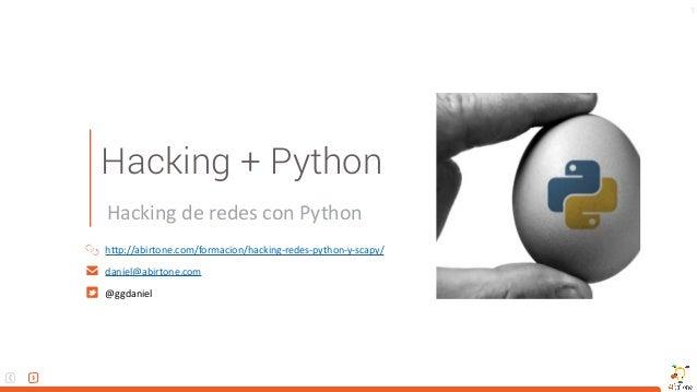 1 http://abirtone.com/formacion/hacking-redes-python-y-scapy/ daniel@abirtone.com @ggdaniel HackingderedesconPython H...