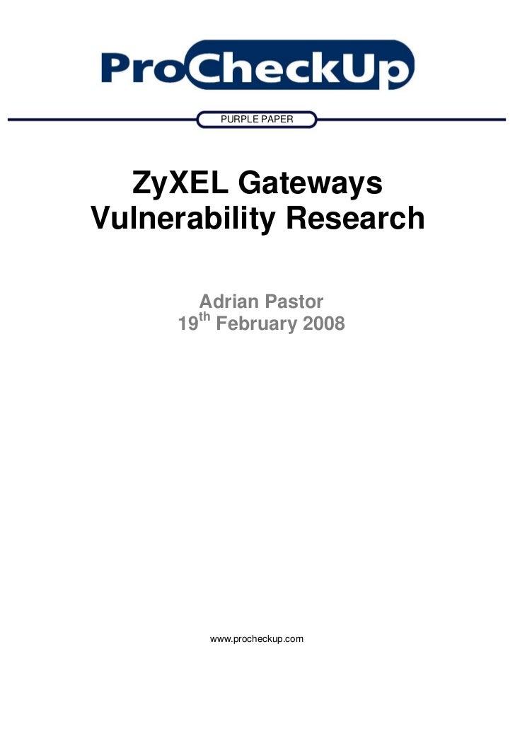 PURPLE PAPER       ZyXEL Gateways Vulnerability Research         Adrian Pastor      19th February 2008             www.pro...
