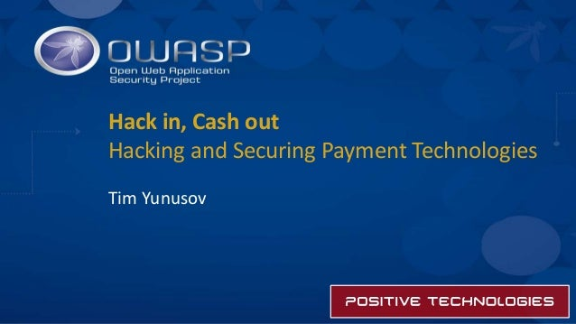 Hack in, Cash out Hacking and Securing Payment Technologies Tim Yunusov