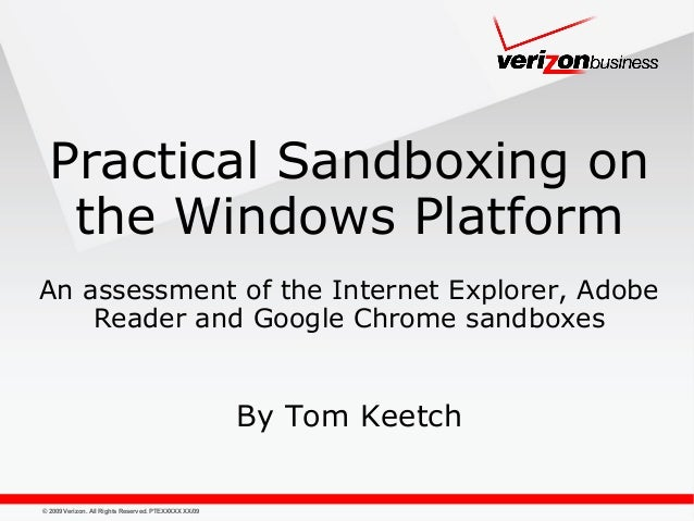 © 2009 Verizon. All Rights Reserved. PTEXXXXX XX/09 Practical Sandboxing on the Windows Platform An assessment of the Inte...