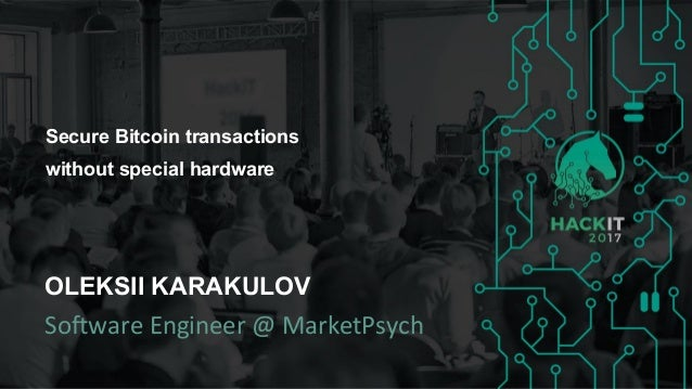 Secure Bitcoin transactions without special hardware OLEKSII KARAKULOV Software Engineer @ MarketPsych