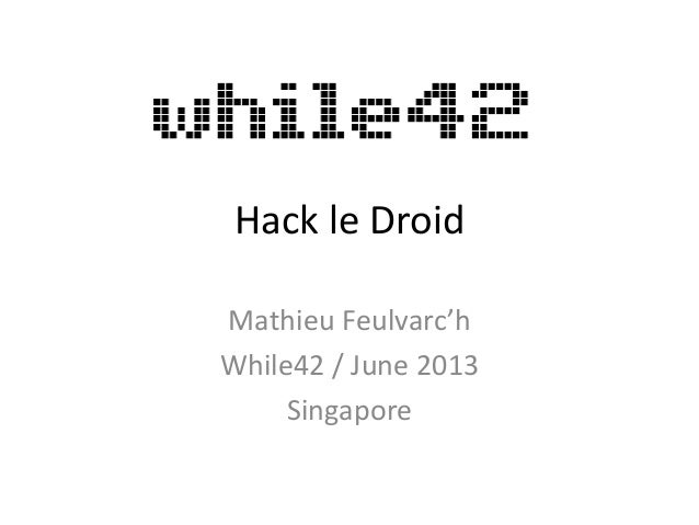 Hack le Droid Mathieu Feulvarc'h While42 / June 2013 Singapore