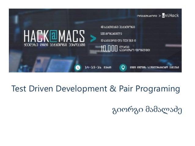 Test Driven Development & Pair Programing გიორგი მამალაძე